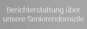 Berichterstattung über unsere Seniorendomizile